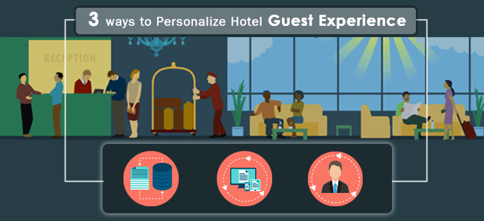 3 Ways to Personalize Hotel Guest Experience