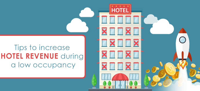 Tips to increase hotel revenue during a low occupancy