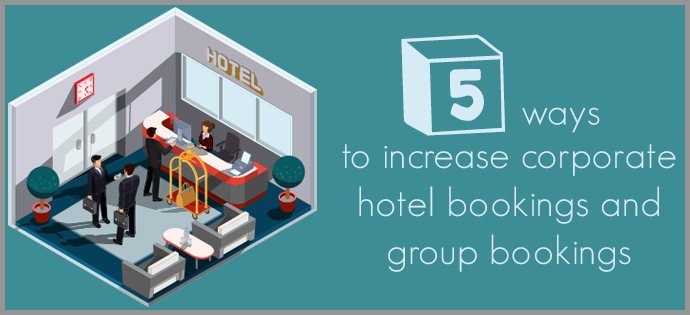 drive corporate and group bookings to increase revenue