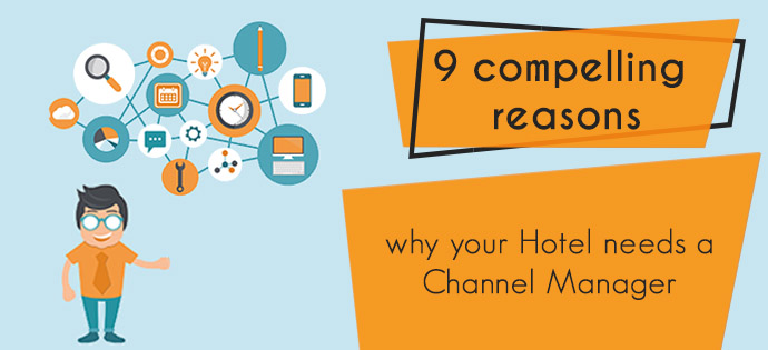 9 compelling reasons why your Hotel needs a Channel Manager