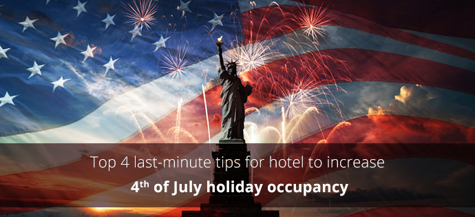 Top 4 last-minute tips for hotel to increase fourth of July holiday occupancy