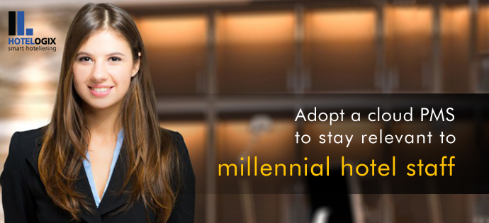 Adopt a cloud PMS to stay relevant to millennial hotel staff