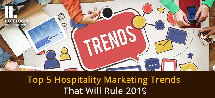 Marketing trends that rule hotel industry in 2019