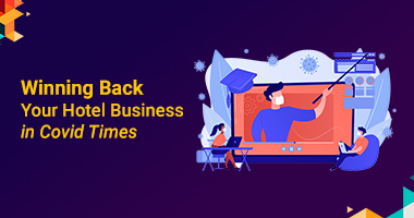 Winning Back Your Hotel Business In COVID Times